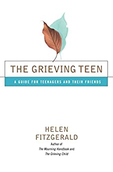 The Grieving Teen: A Guide For Teenagers And Their Friends por Helen Fitzgerald