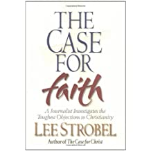The Case for Faith: A Journalist Investigates the Toughest Objections to Christianity by Lee Strobel (2000-10-01)