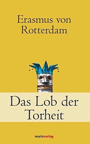 Das Lob der Torheit (Klassiker der Weltliteratur)