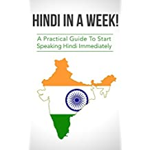 Hindi in a Week! Learn Hindi in a Week! Start Speaking Basic Hindi in Less Than 24 Hour: The Ultimate Mini Crash Course For Beginners (Learn Hindi, Hindi Language, Hindi Learn)  (English Edition)