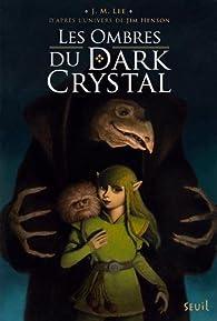 Dark crystal, tome 1 : Les ombres du Dark Crystal par J.M. Lee