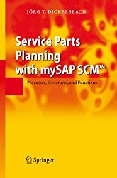 Service Parts Planning with mySAP SCMTM: Processes, Structures, and Functions