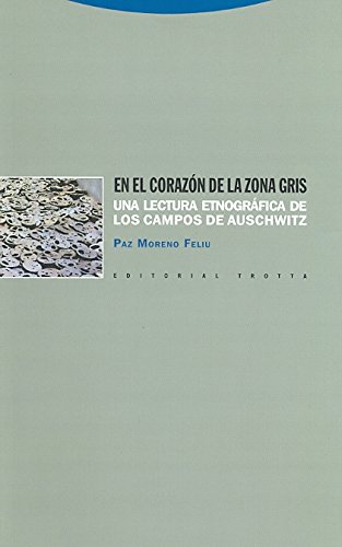 En el corazón de la zona gris: Una lectura etnográfica de los campos de Auschwitz (Estructuras y Procesos. Antropología) por Paz Moreno Feliu