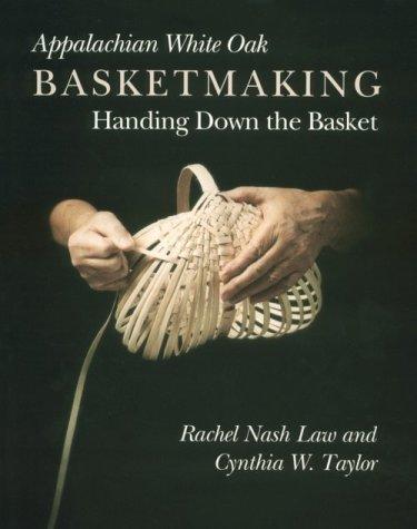 Appalachian White Oak Basketmaking: Handing Down Basket by Rachel Nash Law (1991-04-01) par Rachel Nash Law