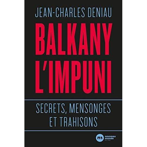 Balkany, l'impuni : Secrets, mensonges et trahisons