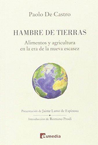 Hambre de tierras - alimentos y agricultura en la era de la nueva por Paolo De Castro