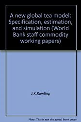 A new global tea model: Specification, estimation, and simulation (World Bank...