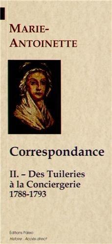 Correspondance : Tome 2, Des Tuileries à la Conciergerie (1788-1793)