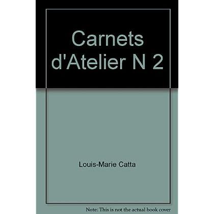 Carnets d'atelier n° 2 : Les carnets d'atelier, 1987-1997, du peintre Louis-Marie Catta