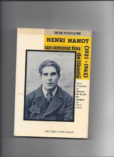 Henri Nanot (1921-1962) un Amour Fou de Liberte