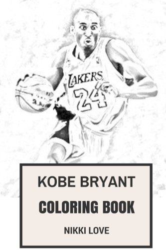 Kobe Bryant Coloring Book: La Lakers Prodigy and Basketball Clairvoyant and Businessman Talented NBA Star Inspired Adult Coloring Book (Kobe Bryant Books) por Nikki Love