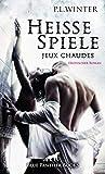 Heiße Spiele - jeux chaudes | Erotischer Roman: Wie weit soll, darf, will sie gehen? (P.L. Winter Romane) von P.L. Winter