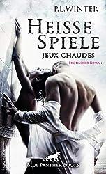 Heiße Spiele - jeux chaudes | Erotischer Roman: Wie weit soll, darf, will sie gehen? (P.L. Winter Romane)
