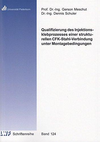 Qualifizierung des Injektionsklebprozesses einer strukturellen CFK-Stahl-Verbindung unter Montagebedingungen (Berichte aus dem Laboratorium für Werkstoff- und Fügetechnik)