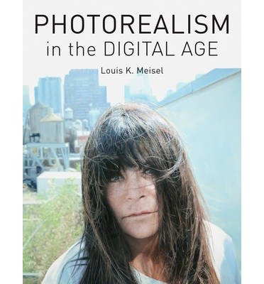 [(Photorealism in the Digital Age)] [ By (author) Louis K. Meisel, Other Elizabeth Harris ] [November, 2013]