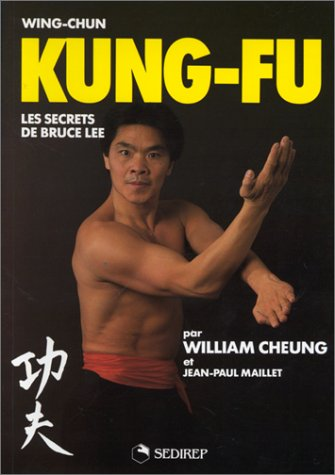 Wing-Chun Kung-Fu : Les secrets de Bruce Lee par William Cheung, Jean-Paul Maillet