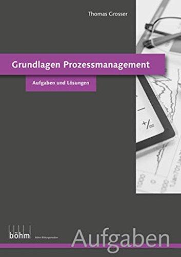Grundlagen Prozessmanagement - Aufgaben und Lösungen: Aufgaben und Lösungen