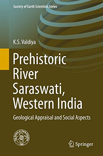 Prehistoric River Saraswati, Western India: Geological Appraisal and Social Aspects (Society of Earth Scientists Series)