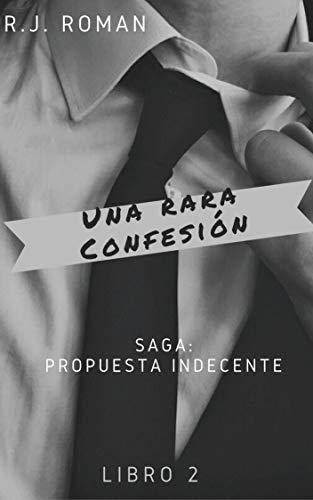 UNA RARA CONFESIÓN (PROPUESTA INDECENTE nº 2) (Spanish Edition)