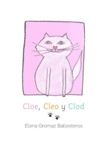 Cloe, Cleo y Clod: Cuentos infantiles para niños de 2 a 6 años par Elena Gromaz Ballesteros