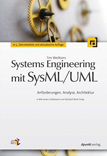 Systems Engineering mit SysML/UML: Anforderungen, Analyse, Architektur. Mit einem Geleitwort von Richard Mark Soley