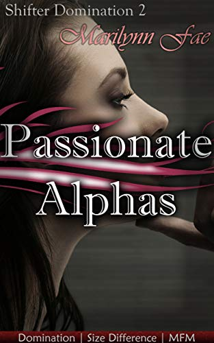 Passionate Alphas: Domination | Size Difference | MFM (Shifter Domination Book 2) (English Edition)