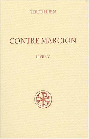 Contre Marcion : Tome 5 par Tertullien, Claudio Moreschini, René Braun