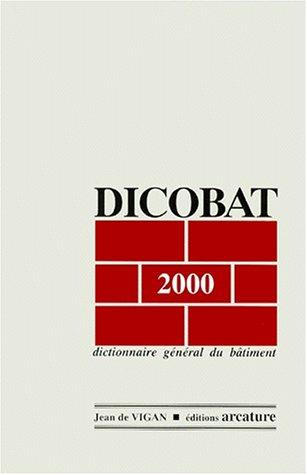 Dicobat 2000 : Dictionnaire général du bâtiment par Jean de Vigan