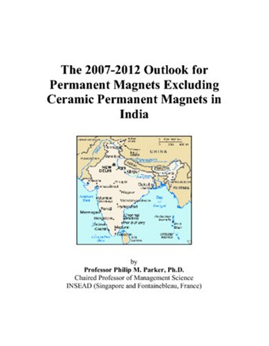 The 2007-2012 Outlook for Permanent Magnets Excluding Ceramic Permanent Magnets in India -
