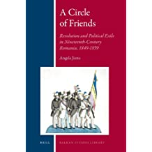 A Circle of Friends: Romanian Revolutionaries and Political Exile, 1840-1859