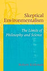 Skeptical Environmentalism: The Limits of Philosophy and Science by Robert Joseph Kirkman (2002-01-01)