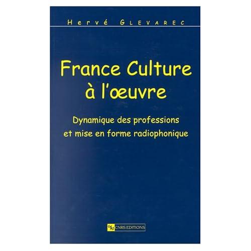 France Culture à l'oeuvre : Dynamique des professions et mise en forme radiophonique