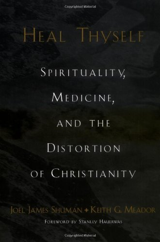 Heal Thyself: Spirituality, Medicine, and the Distortion of Christianity by Joel James Shuman (2002-12-12)