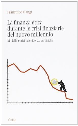 La finanza etica durante le crisi finanziarie del nuovo millennio. Modelli teorici ed evidenze empiriche
