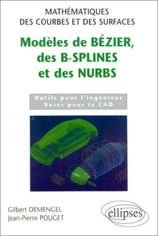 Modèles de Bézier, des B-splines et des NURBS - Mathématiques des courbes et des surfaces