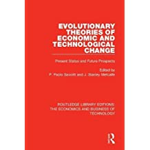 Evolutionary Theories of Economic and Technological Change: Present Status and Future Prospects (Routledge Library Editions: the Economics and Business of Technology, Band 44)