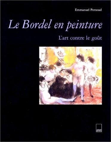 Le bordel en peinture: L'art contre le goût par Emmanuel Pernoud