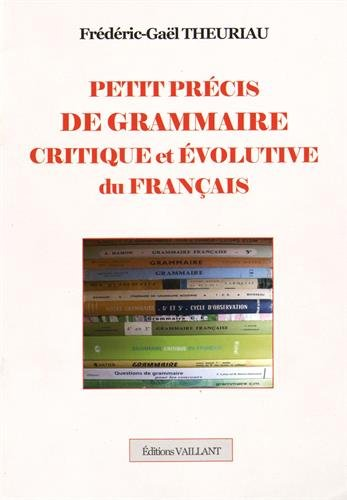 Petit précis de grammaire critique et évolutive du français par Frédéric-Gaël Theuriau