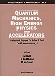 Quantum Mechanics, High Energy Physics and Accelerators: Selected Papers of John S.Bell (Series in 20th Century Physics) (World Scientific Series in 20th Century Physics)