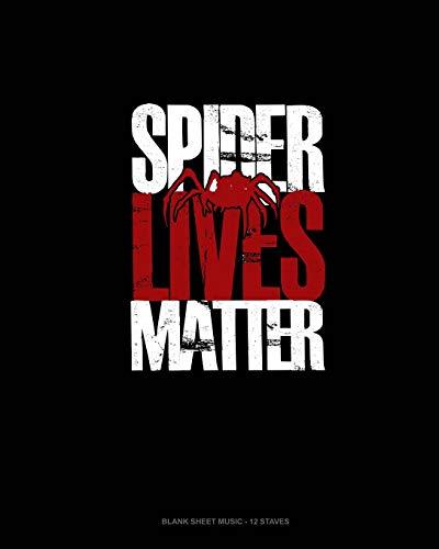 Spider Lives Matter: Blank Sheet Music - 12 Staves