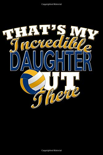That's My Incredible Daughter Our There: Volleyball Daughter Blank Lined Journal, Gift Notebook for Mom & Dad (150 pages) por Curious Graphix