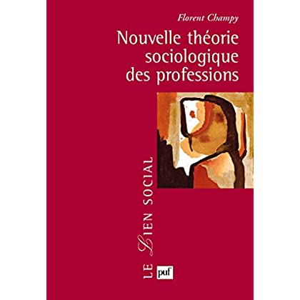 Nouvelle théorie sociologique des professions (Lien social (le))