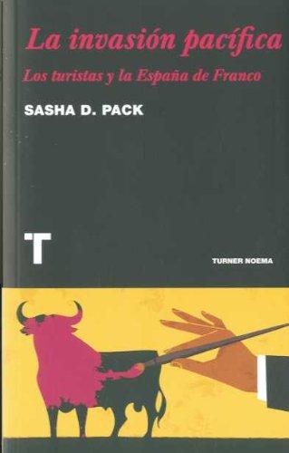 La invasión pacífica: Los turistas y la España de Franco (Noema) por Sasha D. Pack