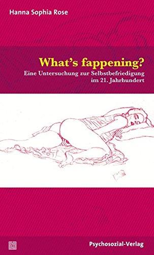 What's fappening?: Eine Untersuchung zur Selbstbefriedigung im 21. Jahrhundert (Angewandte Sexualwissenschaft)