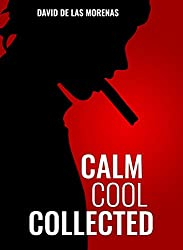 Calm, Cool, Collected: How to Demolish Stress, Master Anxiety, and Live Your Life (English Edition)