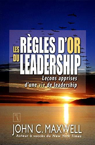 Les règles d'or du leadership par John c Maxwell