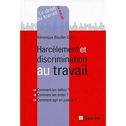 Harcèlement et discrimination au travail: Comment les définir ? Comment les éviter ? Comment agir en justice ?