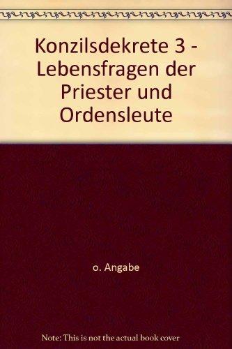 Konzilsdekrete 3. Lebensfragen der Priester und Ordensleute.