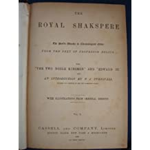 THE ROYAL SHAKSPERE The Poets Works in Chronological Order FROM THE TEXT OF PROFESSOR DELIUS with THE TWO NOBLE KINSMEN AND EDWARD III. And AN INTRODUCTION BY F.J. FURNIVALL Founder and Director of th