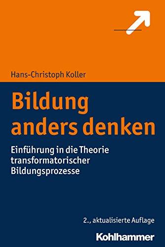 Bildung anders denken: Einführung in die Theorie transformatorischer Bildungsprozesse